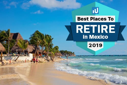 Where are the best places to retire in Mexico in 2019