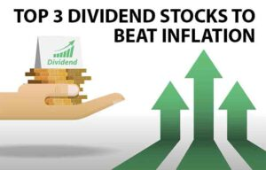 Top 3 Dividend Stocks to Beat Inflation